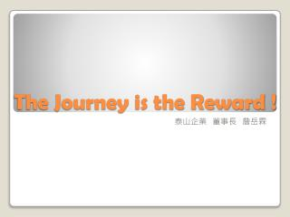 The Journey is the Reward !