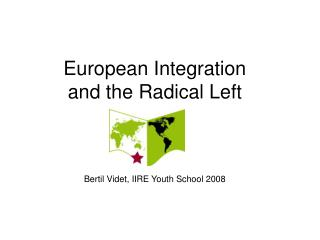 European Integration  and the Radical Left Bertil Videt, IIRE Youth School 2008