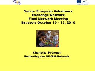 Senior European Volunteers Exchange Network Final Network Meeting Brussels October 10 – 13, 2010