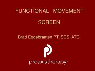 FUNCTIONAL   MOVEMENT SCREEN               Brad Eggebraaten PT, SCS, ATC