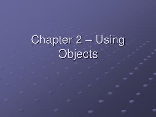 Chapter 2 – Using Objects