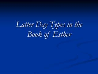 Latter Day Types in the Book of Esther