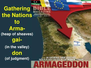 Gathering the Nations to        Arma- (heap of sheaves) gai- (in the valley)  don (of judgment)