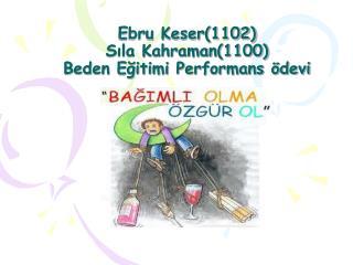 Ebru Keser(1102) Sıla Kahraman(1100) Beden Eğitimi Performans ödevi