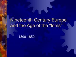 "Nineteenth Century Europe and the Age of the ""Isms"""