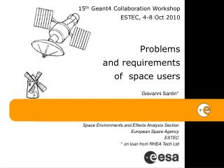 Giovanni Santin* Space Environments and Effects Analysis Section European Space Agency ESTEC