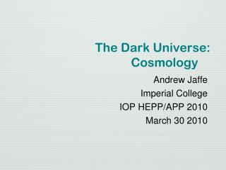 The Dark Universe: Cosmology
