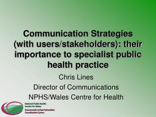 Communication Strategies (with users/stakeholders): their importance to specialist public health practice