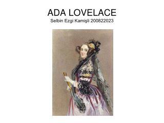 ADA LOVELACE Selbin Ezgi Kamişli 200822023