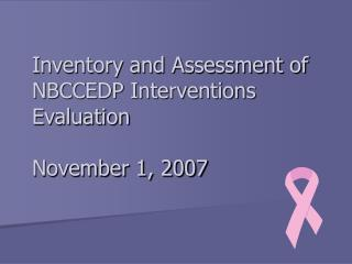 Inventory and Assessment of NBCCEDP Interventions Evaluation November 1, 2007