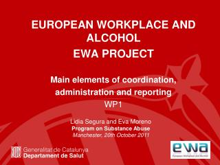 EUROPEAN WORKPLACE AND ALCOHOL  EWA PROJECT Main elements of coordination,