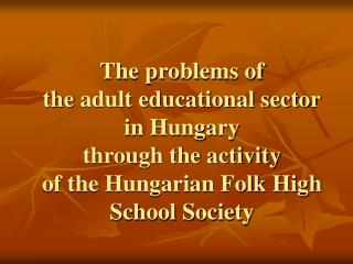 The role of NGOs is not declared in  the Hungarian adult educational  law (2001)