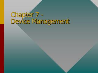 Chapter 7 -  Device Management