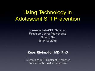 Kees Rietmeijer, MD, PhD Internet and STD Center of Excellence Denver Public Health Department