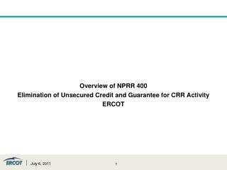 Overview of NPRR 400 Elimination of Unsecured Credit and Guarantee for CRR Activity ERCOT
