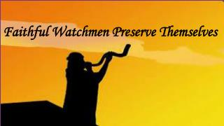 Faithful Watchmen Preserve Themselves
