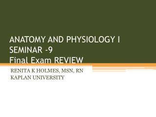 ANATOMY AND PHYSIOLOGY I SEMINAR -9 Final Exam REVIEW
