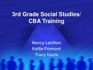 3rd Grade Social Studies/ CBA Training