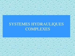 SYSTEMES HYDRAULIQUES COMPLEXES
