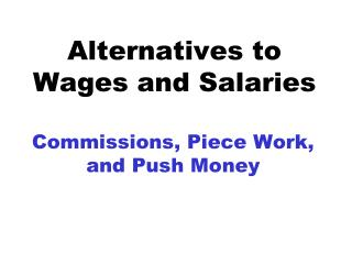 Alternatives to  Wages and Salaries