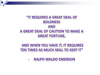 """It requires a great deal of boldness  and"