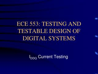 ECE 553: TESTING AND TESTABLE DESIGN OF DIGITAL SYSTEMS