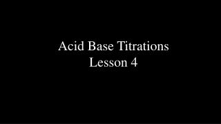 Acid Base Titrations Lesson 4
