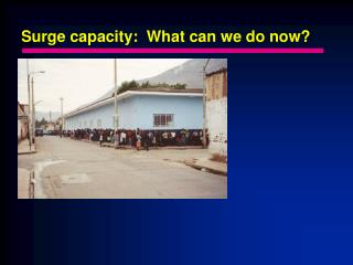 Surge capacity:  What can we do now