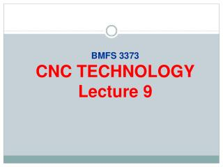 BMFS 3373 CNC TECHNOLOGY Lecture 9