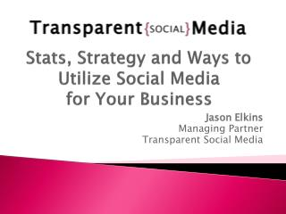 Stats, Strategy and Ways to Utilize Social Media  for Your Business