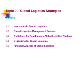 Topic 9 – Global Logistics Strategies Outline 1.1		Key Issues in Global Logistics