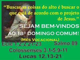 """""""Buscar as coisas do alto é buscar o que está de acordo com o projeto de Jesus."""" SEJAM BEM-VINDOS"""