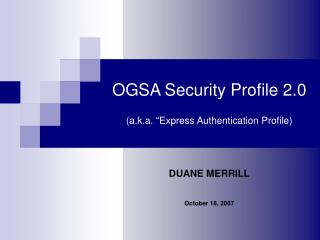 "OGSA Security Profile 2.0 (a.k.a. ""Express Authentication Profile)"