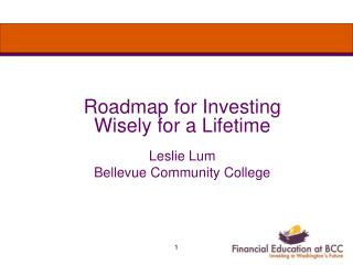 Roadmap for Investing Wisely for a Lifetime Leslie Lum Bellevue Community College