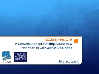 ACCESS = HEALTH A Conversation on Funding Access to & Retention in Care with AIDS United