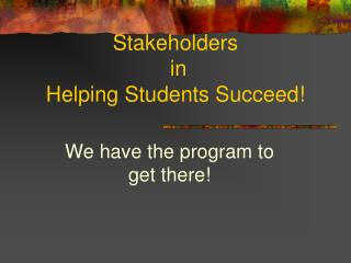 Stakeholders  in Helping Students Succeed!