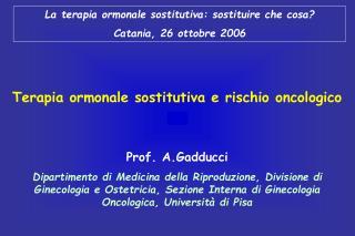 La terapia ormonale sostitutiva: sostituire che cosa? Catania, 26 ottobre 2006