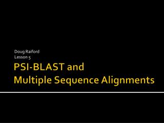 PSI-BLAST and Multiple Sequence Alignments