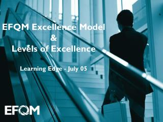EFQM Excellence Model & Levels of Excellence Learning Edge - July 05