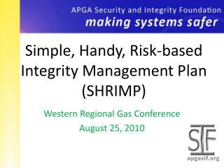 Simple, Handy, Risk-based Integrity Management Plan (SHRIMP)