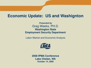 Economic Update:  US and Washignton  Presented by Greg Weeks, PH.D. Washington State  Employment Security Department  La