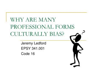 WHY ARE MANY PROFESSIONAL FORMS CULTURALLY BIAS?