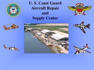 U. S. Coast Guard Aircraft Repair  and  Supply Center