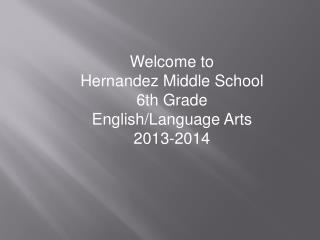Welcome to  Hernandez  Middle School 6th Grade  English/Language Arts 2013-2014