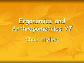 Ergonomics and Anthropometrics Y7