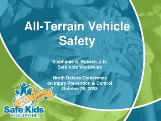 Stephanie A. Russell, J.D. Safe Kids Worldwide  North Dakota Conference  on Injury Prevention  Control October 29, 2008