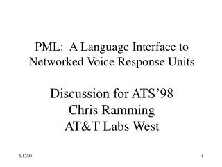 PML:  A Language Interface to Networked Voice Response Units  Discussion for ATS 98 Chris Ramming ATT Labs West