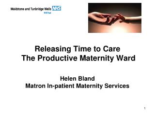 Releasing Time to Care  The Productive Maternity Ward Helen Bland Matron In-patient Maternity Services