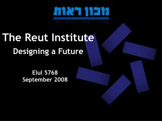 The Reut Institute Designing a Future