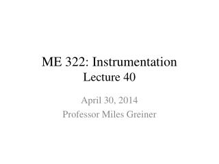 ME 322: Instrumentation Lecture 40